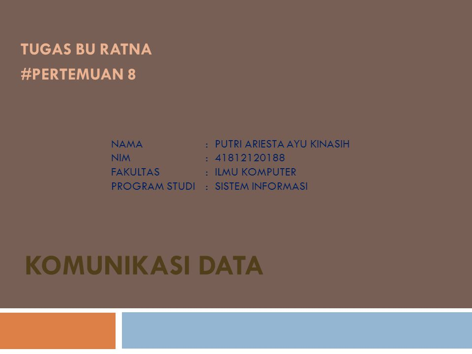 KOMUNIKASI DATA TUGAS BU RATNA #PERTEMUAN 8 NAMA: PUTRI ARIESTA AYU KINASIH NIM: 41812120188 FAKULTAS: ILMU KOMPUTER PROGRAM STUDI: SISTEM INFORMASI