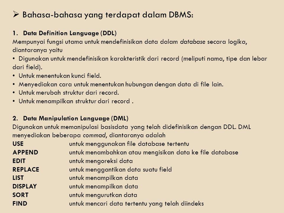  Bahasa-bahasa yang terdapat dalam DBMS: 1.Data Definition Language (DDL) Mempunyai fungsi utama untuk mendefinisikan data dalam database secara logi