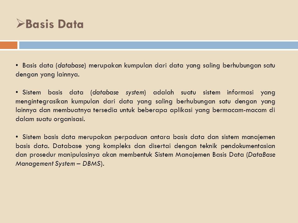 Basis data (database) merupakan kumpulan dari data yang saling berhubungan satu dengan yang lainnya. Sistem basis data (database system) adalah suatu