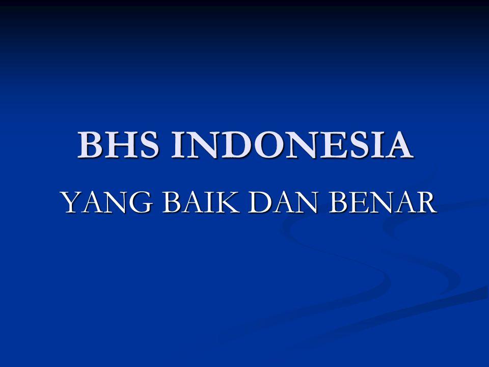 BHS INDONESIA YANG BAIK DAN BENAR BHS INDONESIA YANG BAIKBHS INDONESIA YANG BENAR KESERASIAN/KESESUAIAN DGN SITUASI PEMAKAIAN KESERASIAN/KESESUAIAN DGN KAIDAH BHS YG EFEKTIF TDK SELALU SEJALAN TDK PERLU SELSLU BERAGAM BAKU BHS INDONESIA BAKU BHS INDONESIA FORMAL = RAGAM BHS YG MENGEMBAN FUNGSI SEBAGAI PATOKAN DITUTURKAN DLM SITUASI RESMI