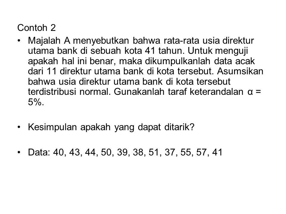Contoh 2 Majalah A menyebutkan bahwa rata-rata usia direktur utama bank di sebuah kota 41 tahun. Untuk menguji apakah hal ini benar, maka dikumpulkanl