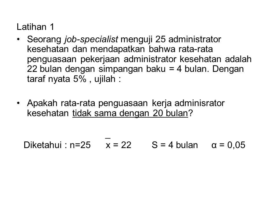 Latihan 1 Seorang job-specialist menguji 25 administrator kesehatan dan mendapatkan bahwa rata-rata penguasaan pekerjaan administrator kesehatan adala
