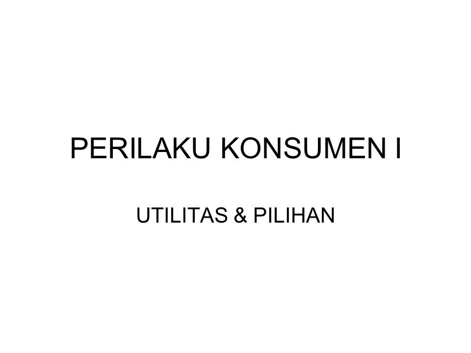 PERILAKU KONSUMEN I UTILITAS & PILIHAN