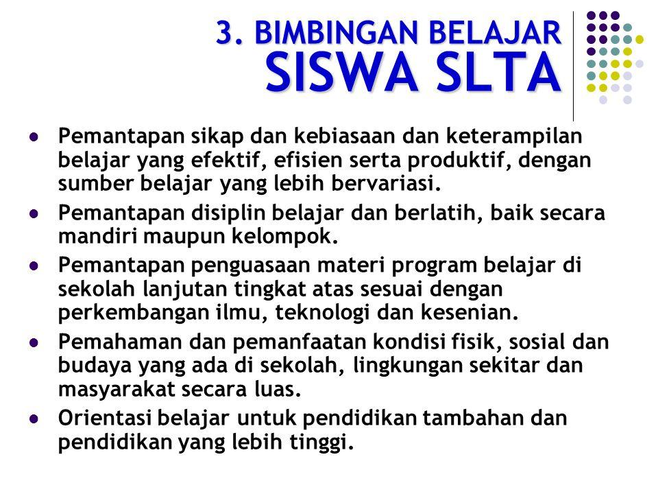 2. BIMBINGAN SOSIAL SISWA SLTA Pemantapan kemampuan berkomunikasi, baik lisan maupun tulisan secara efektif. Pemantapan kemampuan menerima dan mengemu
