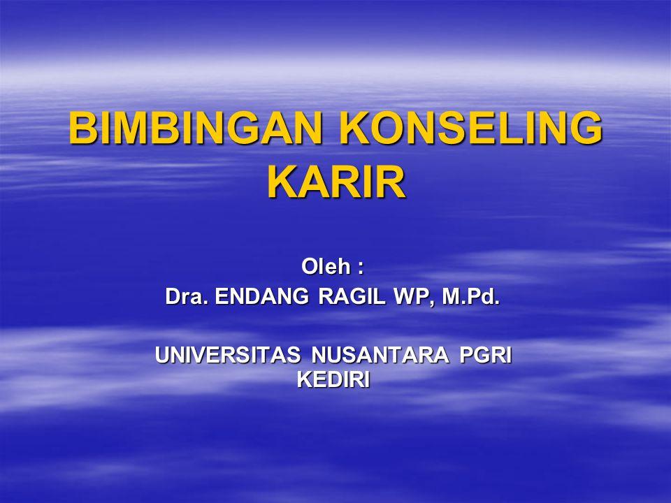 BIMBINGAN KONSELING KARIR Oleh : Dra. ENDANG RAGIL WP, M.Pd. UNIVERSITAS NUSANTARA PGRI KEDIRI