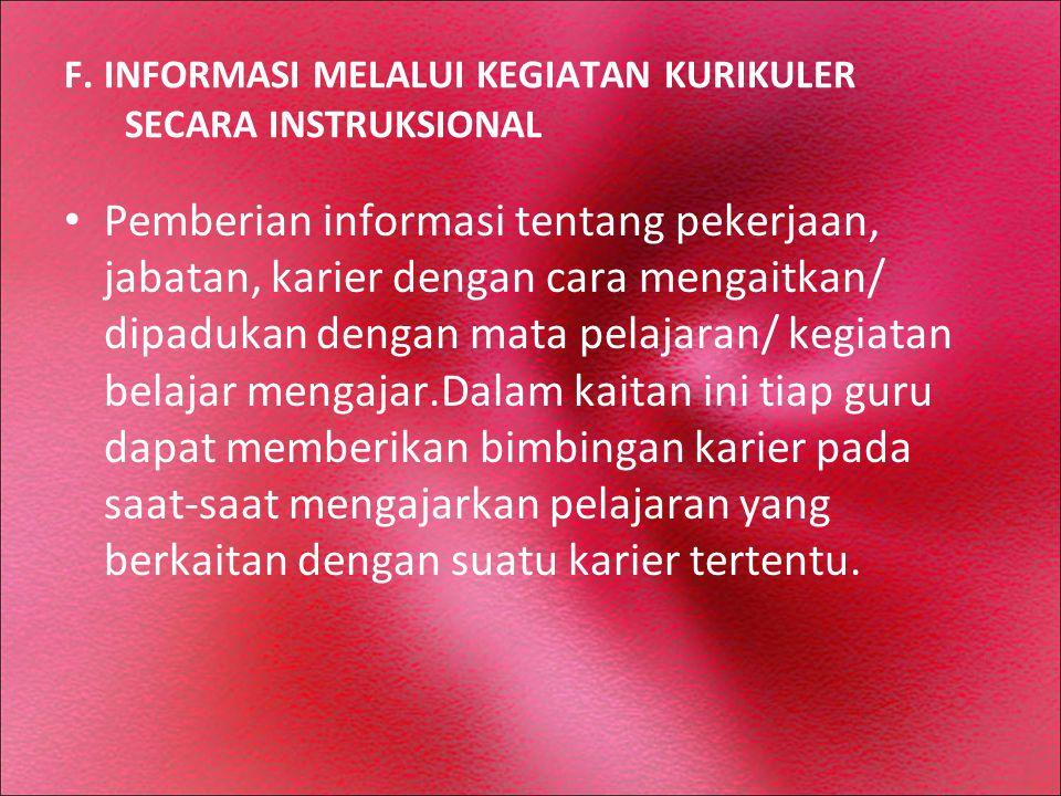 F. INFORMASI MELALUI KEGIATAN KURIKULER SECARA INSTRUKSIONAL Pemberian informasi tentang pekerjaan, jabatan, karier dengan cara mengaitkan/ dipadukan