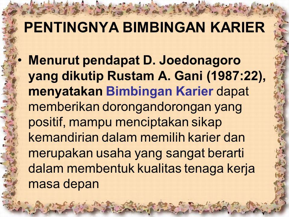 PENTINGNYA BIMBINGAN KARIER Menurut pendapat D. Joedonagoro yang dikutip Rustam A. Gani (1987:22), menyatakan Bimbingan Karier dapat memberikan dorong