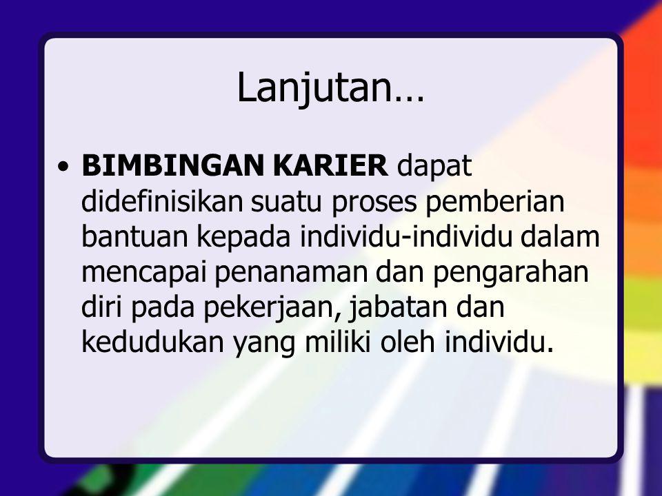 Pengertian BK Karir menurut Dewa Ketut Sukardi (1987:22) adalah bantuan layanan yang diberikan kepada individu-individu untuk memilih, menyiapkan, menyesuaikan dan menetapkan dirinya dalam pekerjaan yang sesuai serta memperoleh kebahagiaan daripadanya.