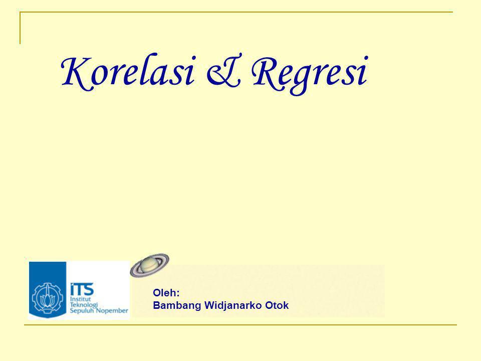 Korelasi & Regresi Oleh: Bambang Widjanarko Otok