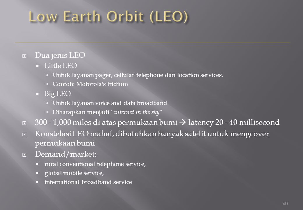 49  Dua jenis LEO  Little LEO  Untuk layanan pager, cellular telephone dan location services.