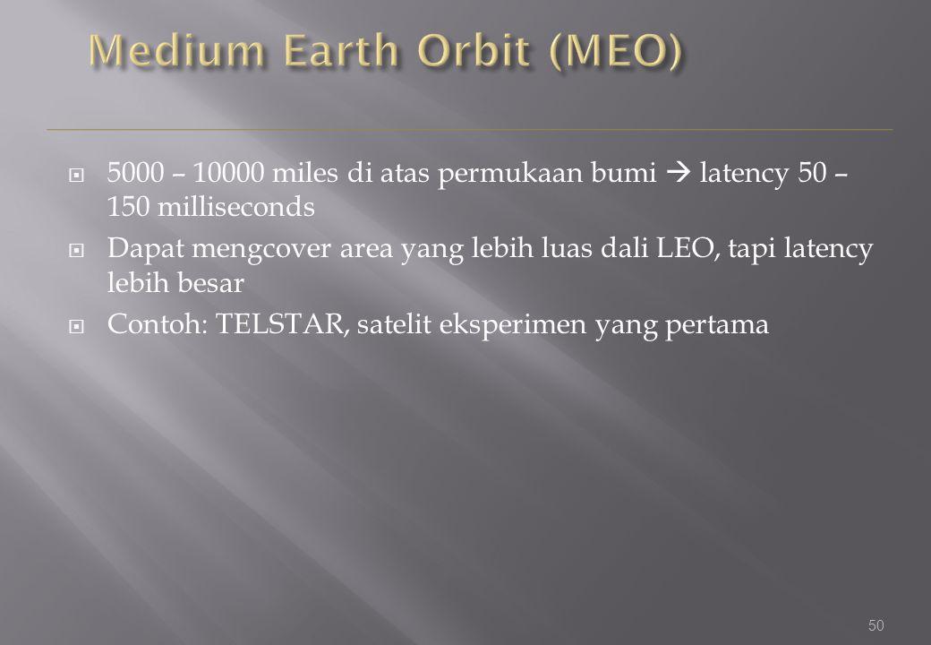 50  5000 – 10000 miles di atas permukaan bumi  latency 50 – 150 milliseconds  Dapat mengcover area yang lebih luas dali LEO, tapi latency lebih besar  Contoh: TELSTAR, satelit eksperimen yang pertama