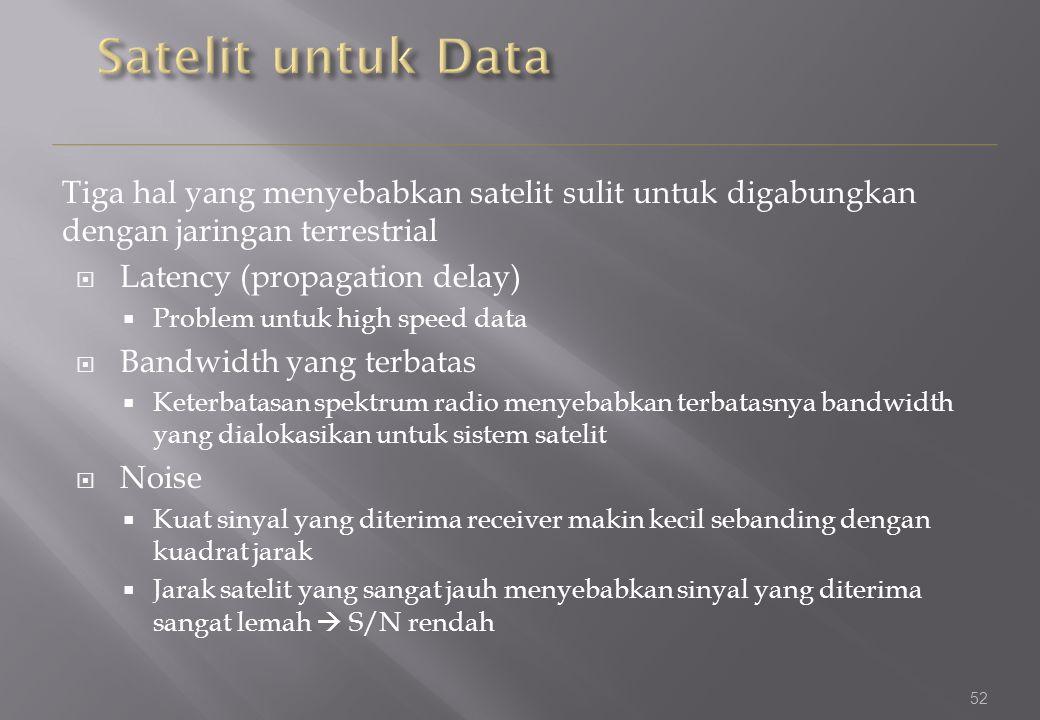 52 Tiga hal yang menyebabkan satelit sulit untuk digabungkan dengan jaringan terrestrial  Latency (propagation delay)  Problem untuk high speed data