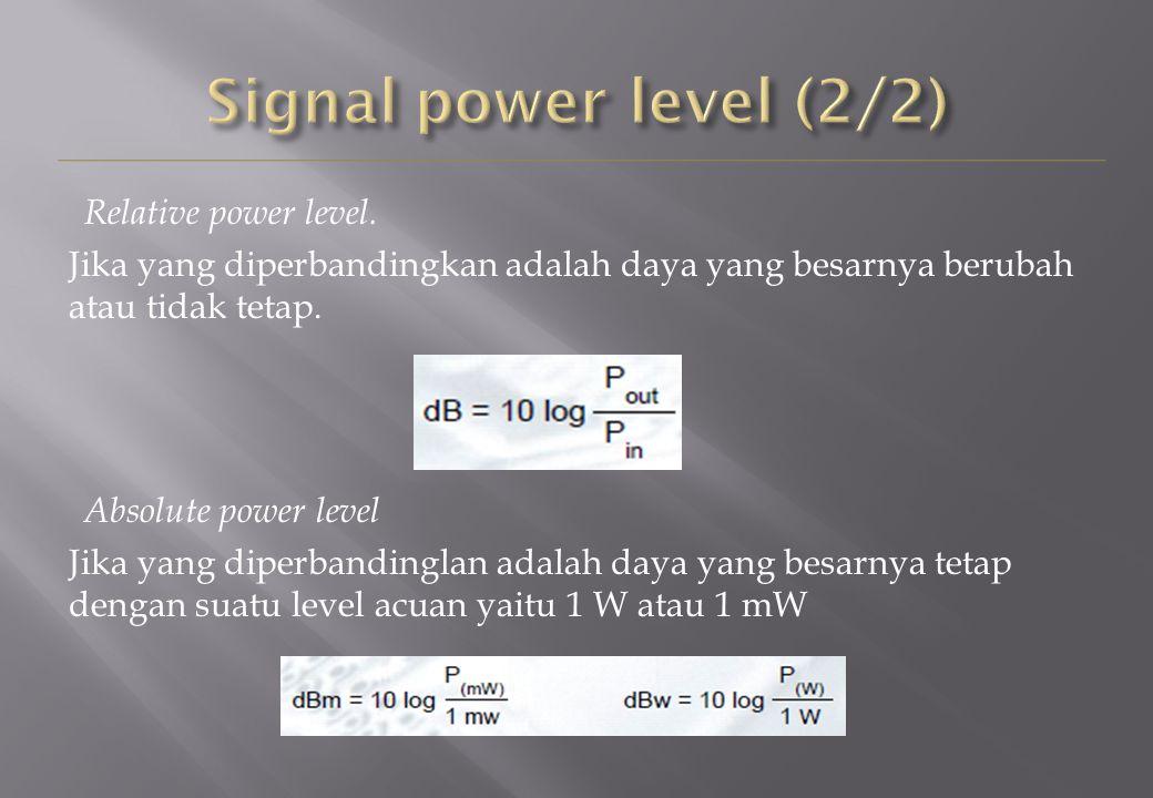 Relative power level. Jika yang diperbandingkan adalah daya yang besarnya berubah atau tidak tetap. Absolute power level Jika yang diperbandinglan ada