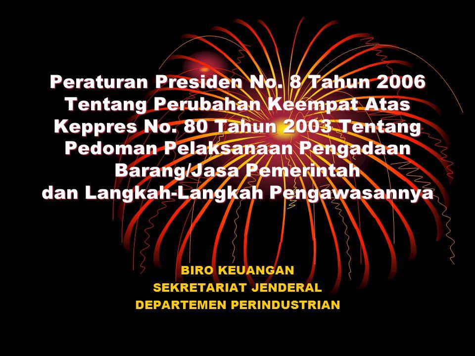 Peraturan Presiden No. 8 Tahun 2006 Tentang Perubahan Keempat Atas Keppres No. 80 Tahun 2003 Tentang Pedoman Pelaksanaan Pengadaan Barang/Jasa Pemerin