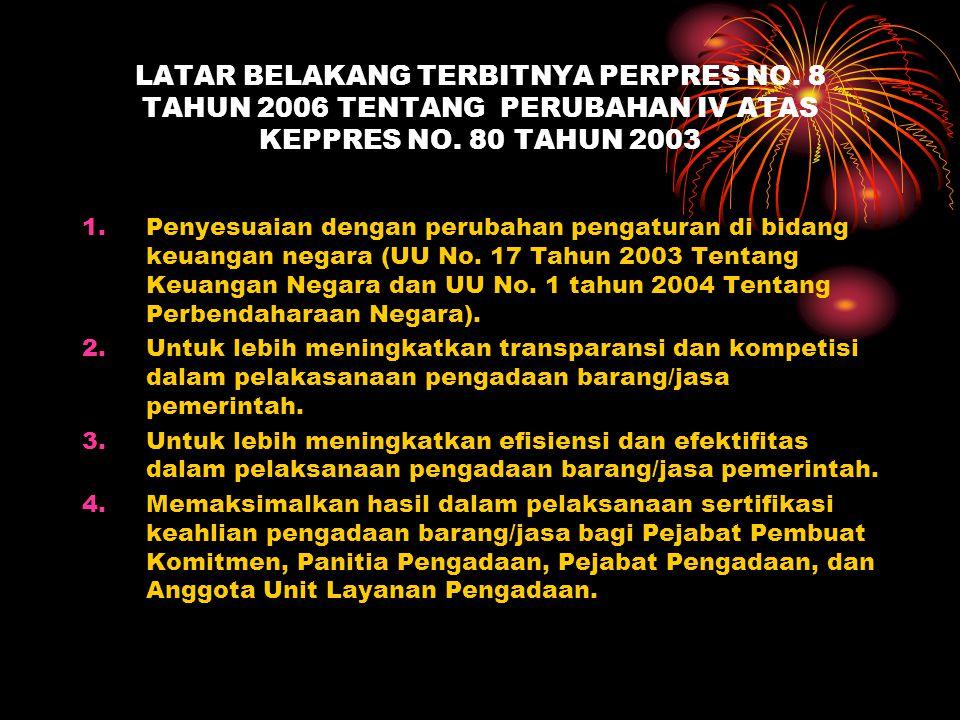 LATAR BELAKANG TERBITNYA PERPRES NO. 8 TAHUN 2006 TENTANG PERUBAHAN IV ATAS KEPPRES NO. 80 TAHUN 2003 1.Penyesuaian dengan perubahan pengaturan di bid