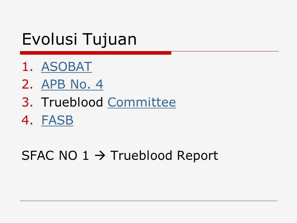 Evolusi Tujuan 1.AASOBAT 2.AAPB No. 4 3.Trueblood Committee 4.FFASB SFAC NO 1  Trueblood Report