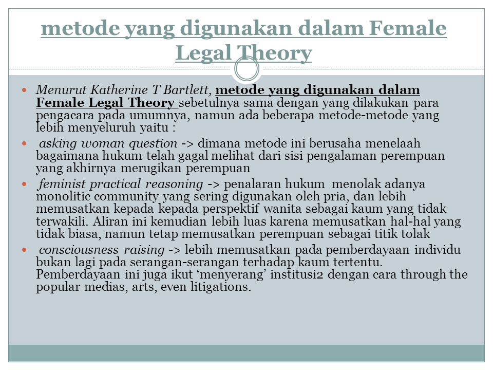 metode yang digunakan dalam Female Legal Theory Menurut Katherine T Bartlett, metode yang digunakan dalam Female Legal Theory sebetulnya sama dengan y
