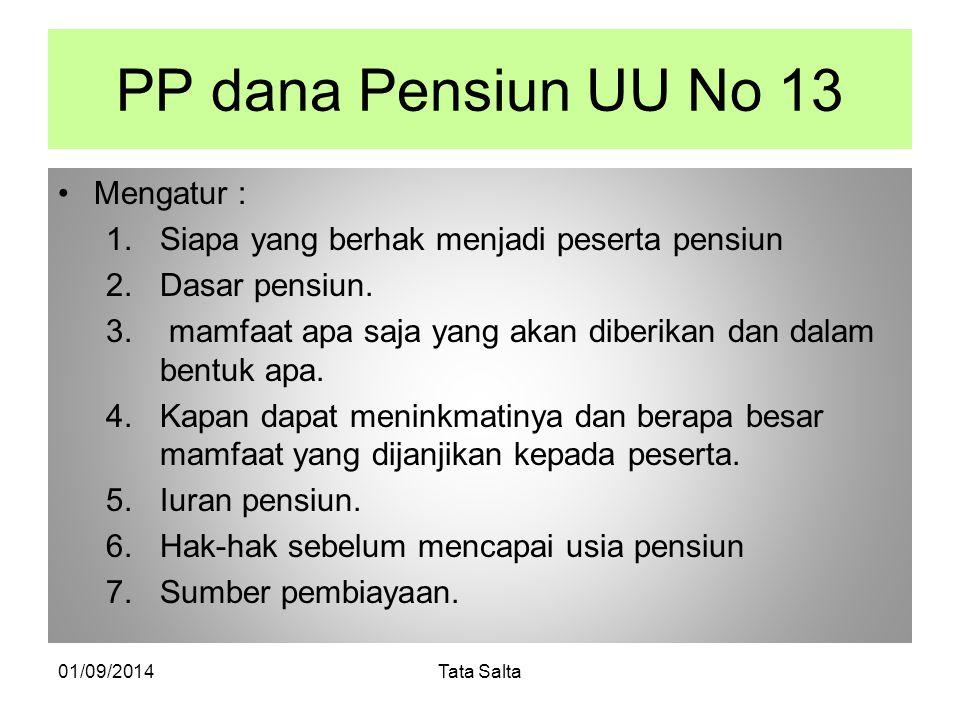PP dana Pensiun UU No 13 Mengatur : 1.Siapa yang berhak menjadi peserta pensiun 2.Dasar pensiun. 3. mamfaat apa saja yang akan diberikan dan dalam ben