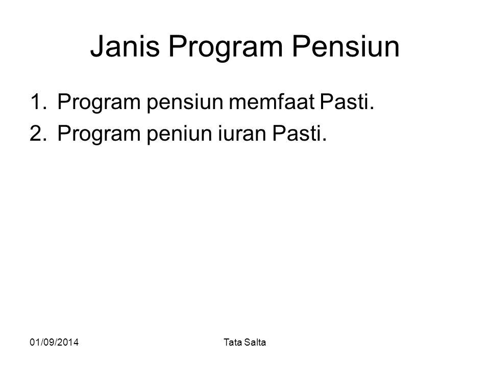 Janis Program Pensiun 1.Program pensiun memfaat Pasti. 2.Program peniun iuran Pasti. 01/09/2014Tata Salta