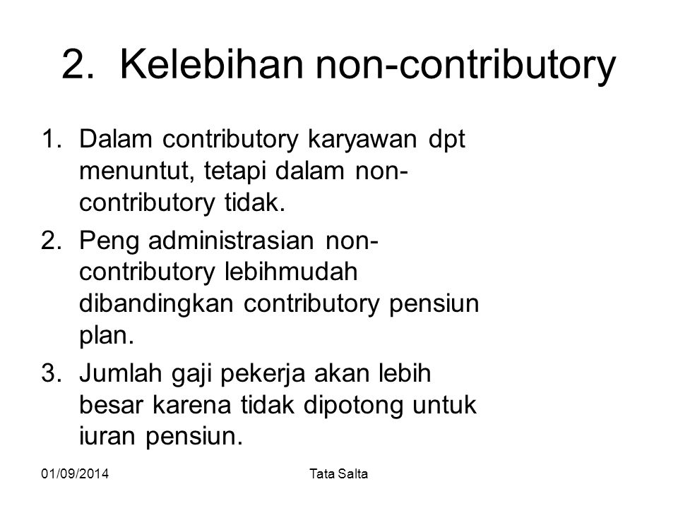 2. Kelebihan non-contributory 1.Dalam contributory karyawan dpt menuntut, tetapi dalam non- contributory tidak. 2.Peng administrasian non- contributor