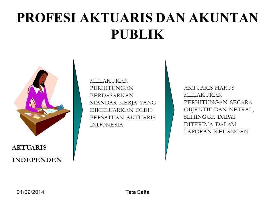 01/09/2014Tata Salta PROFESI AKTUARIS DAN AKUNTAN PUBLIK AKTUARIS INDEPENDEN MELAKUKAN PERHITUNGAN BERDASARKAN STANDAR KERJA YANG DIKELUARKAN OLEH PER