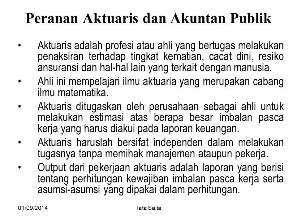 01/09/2014Tata Salta Peranan Aktuaris dan Akuntan Publik Aktuaris adalah profesi atau ahli yang bertugas melakukan penaksiran terhadap tingkat kematia