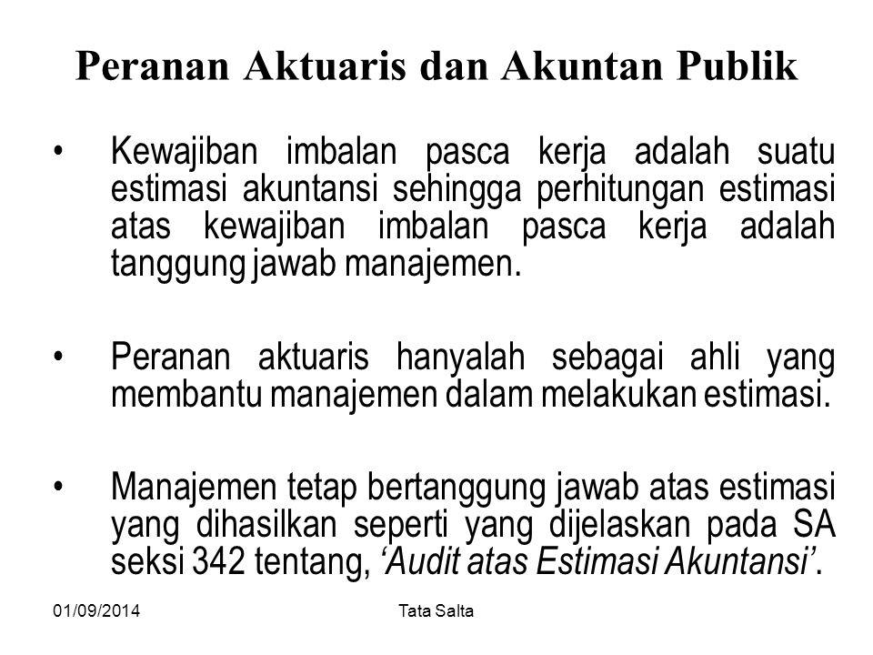 01/09/2014Tata Salta Peranan Aktuaris dan Akuntan Publik Kewajiban imbalan pasca kerja adalah suatu estimasi akuntansi sehingga perhitungan estimasi a