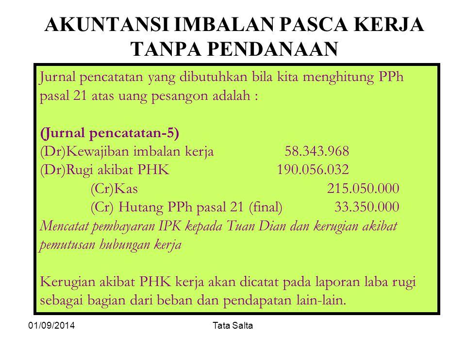 01/09/2014Tata Salta AKUNTANSI IMBALAN PASCA KERJA TANPA PENDANAAN Jurnal pencatatan yang dibutuhkan bila kita menghitung PPh pasal 21 atas uang pesan