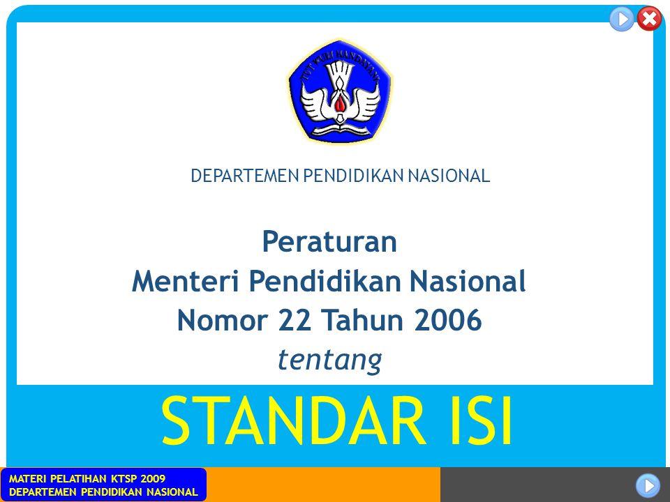 MATERI PELATIHAN KTSP 2009 DEPARTEMEN PENDIDIKAN NASIONAL Peraturan Menteri Pendidikan Nasional Nomor 22 Tahun 2006 tentang STANDAR ISI DEPARTEMEN PEN