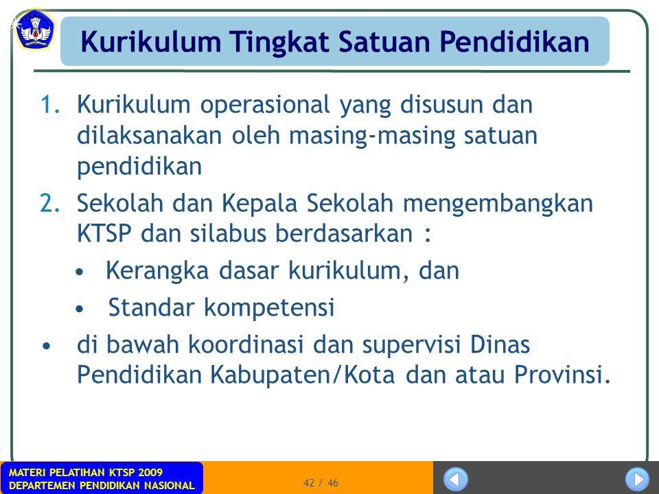 MATERI PELATIHAN KTSP 2009 DEPARTEMEN PENDIDIKAN NASIONAL 42 / 46 1.Kurikulum operasional yang disusun dan dilaksanakan oleh masing-masing satuan pend