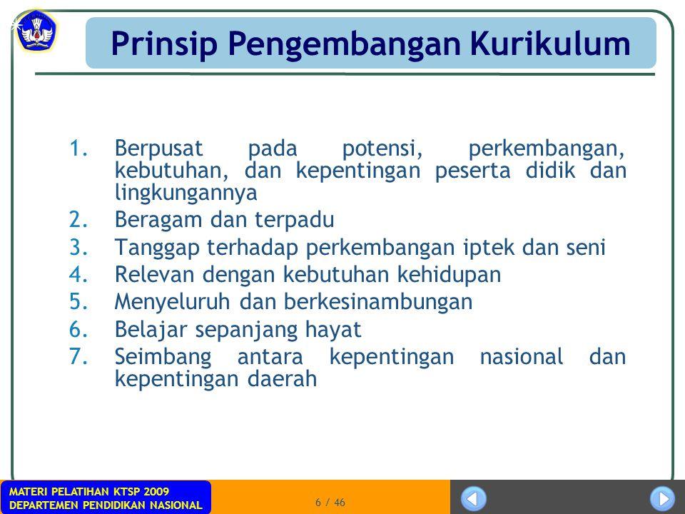 MATERI PELATIHAN KTSP 2009 DEPARTEMEN PENDIDIKAN NASIONAL 6 / 46 1.Berpusat pada potensi, perkembangan, kebutuhan, dan kepentingan peserta didik dan l