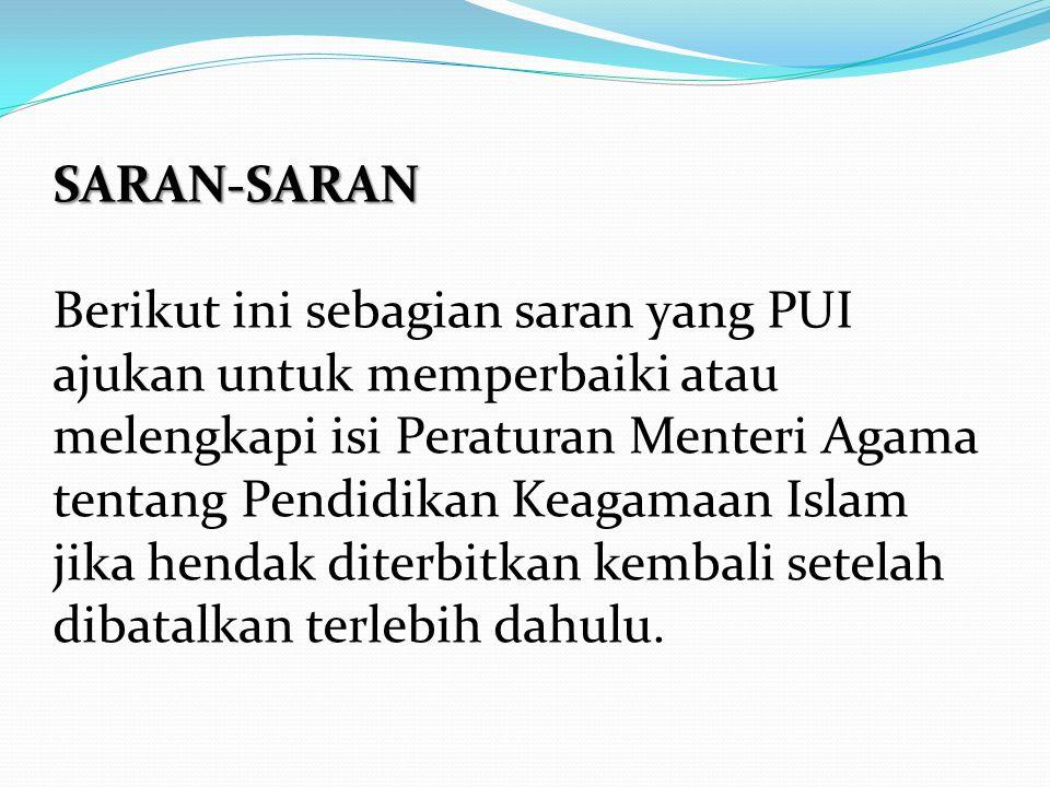 SARAN-SARAN SARAN-SARAN Berikut ini sebagian saran yang PUI ajukan untuk memperbaiki atau melengkapi isi Peraturan Menteri Agama tentang Pendidikan Ke