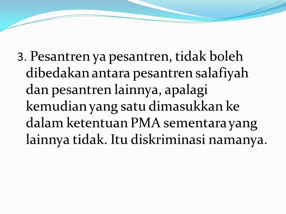 3. Pesantren ya pesantren, tidak boleh dibedakan antara pesantren salafiyah dan pesantren lainnya, apalagi kemudian yang satu dimasukkan ke dalam kete