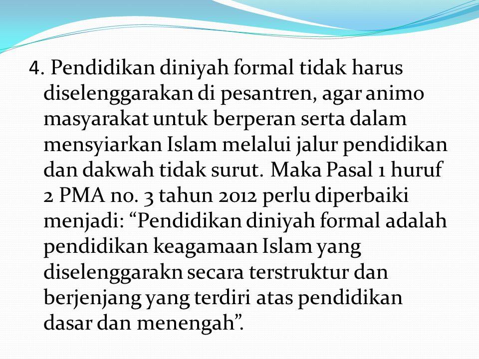 4. Pendidikan diniyah formal tidak harus diselenggarakan di pesantren, agar animo masyarakat untuk berperan serta dalam mensyiarkan Islam melalui jalu