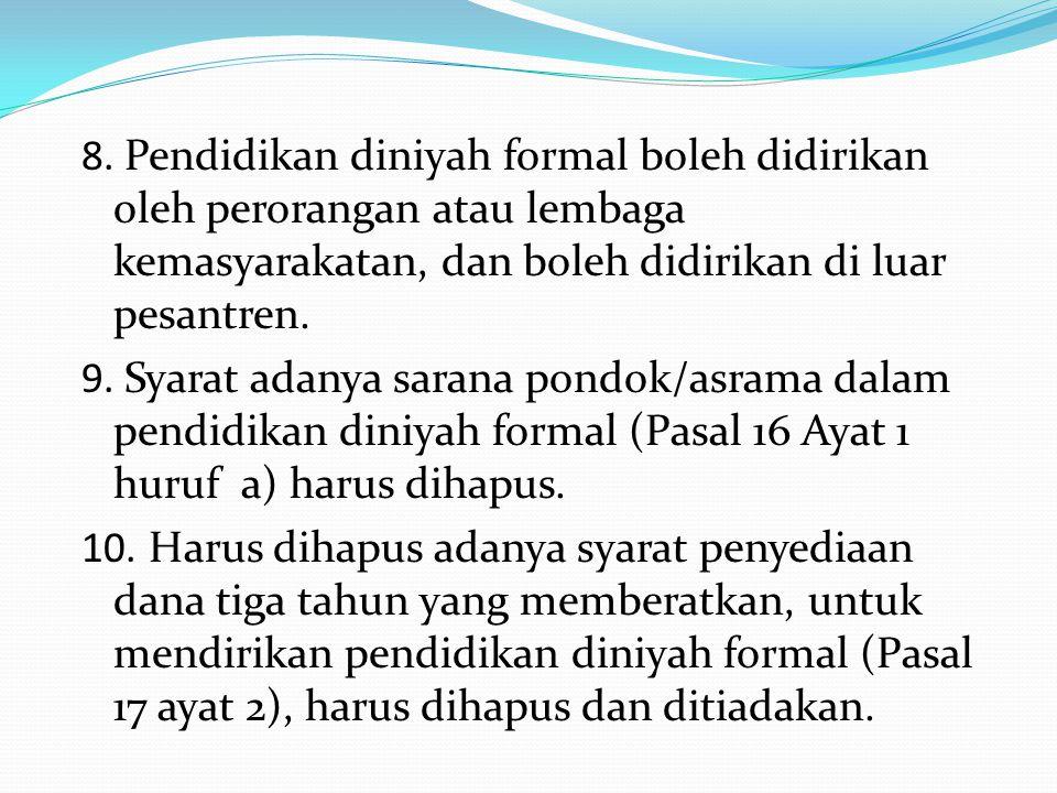 8. Pendidikan diniyah formal boleh didirikan oleh perorangan atau lembaga kemasyarakatan, dan boleh didirikan di luar pesantren. 9. Syarat adanya sara