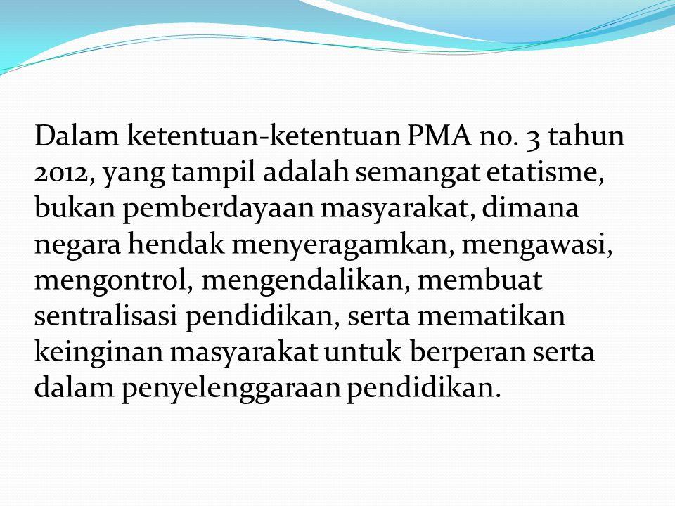 Dalam ketentuan-ketentuan PMA no. 3 tahun 2012, yang tampil adalah semangat etatisme, bukan pemberdayaan masyarakat, dimana negara hendak menyeragamka