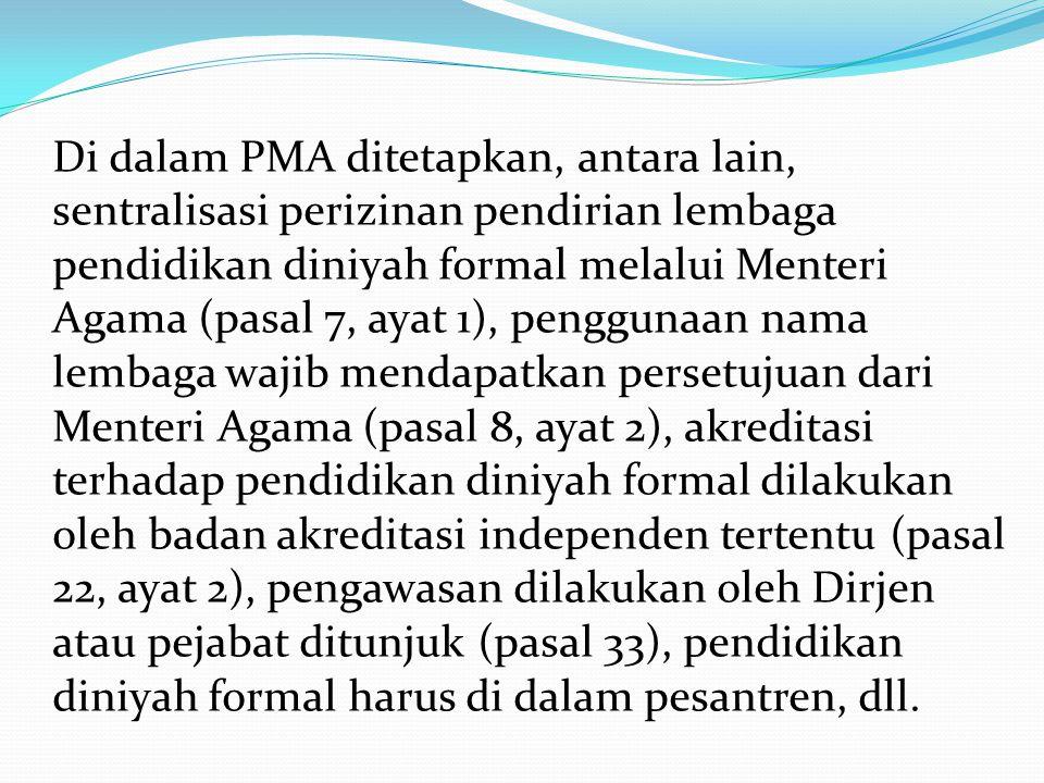 Di dalam PMA ditetapkan, antara lain, sentralisasi perizinan pendirian lembaga pendidikan diniyah formal melalui Menteri Agama (pasal 7, ayat 1), peng