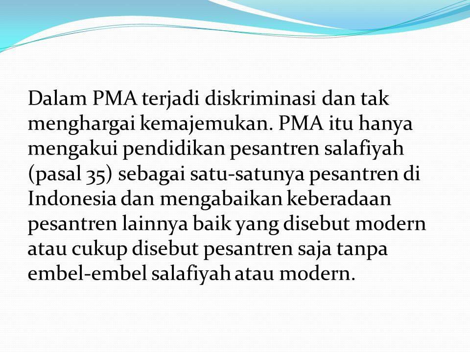 Dalam PMA terjadi diskriminasi dan tak menghargai kemajemukan. PMA itu hanya mengakui pendidikan pesantren salafiyah (pasal 35) sebagai satu-satunya p