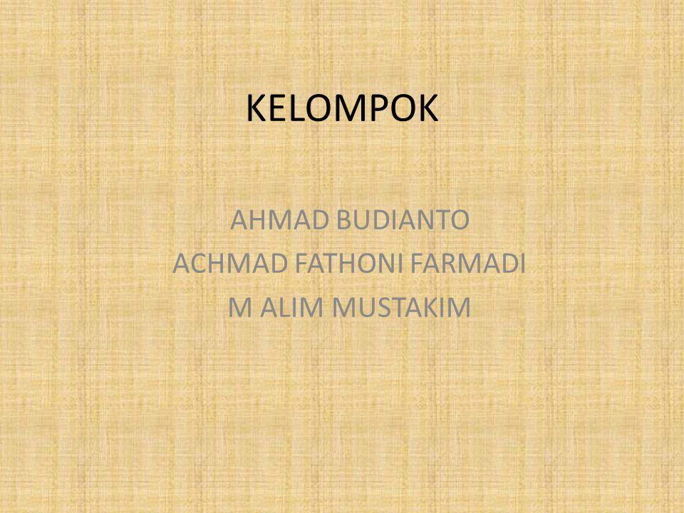 KELOMPOK AHMAD BUDIANTO ACHMAD FATHONI FARMADI M ALIM MUSTAKIM