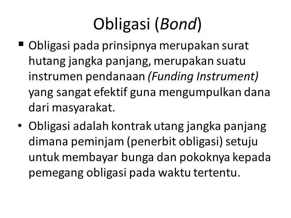 Obligasi (Bond)  Obligasi pada prinsipnya merupakan surat hutang jangka panjang, merupakan suatu instrumen pendanaan (Funding Instrument) yang sangat efektif guna mengumpulkan dana dari masyarakat.