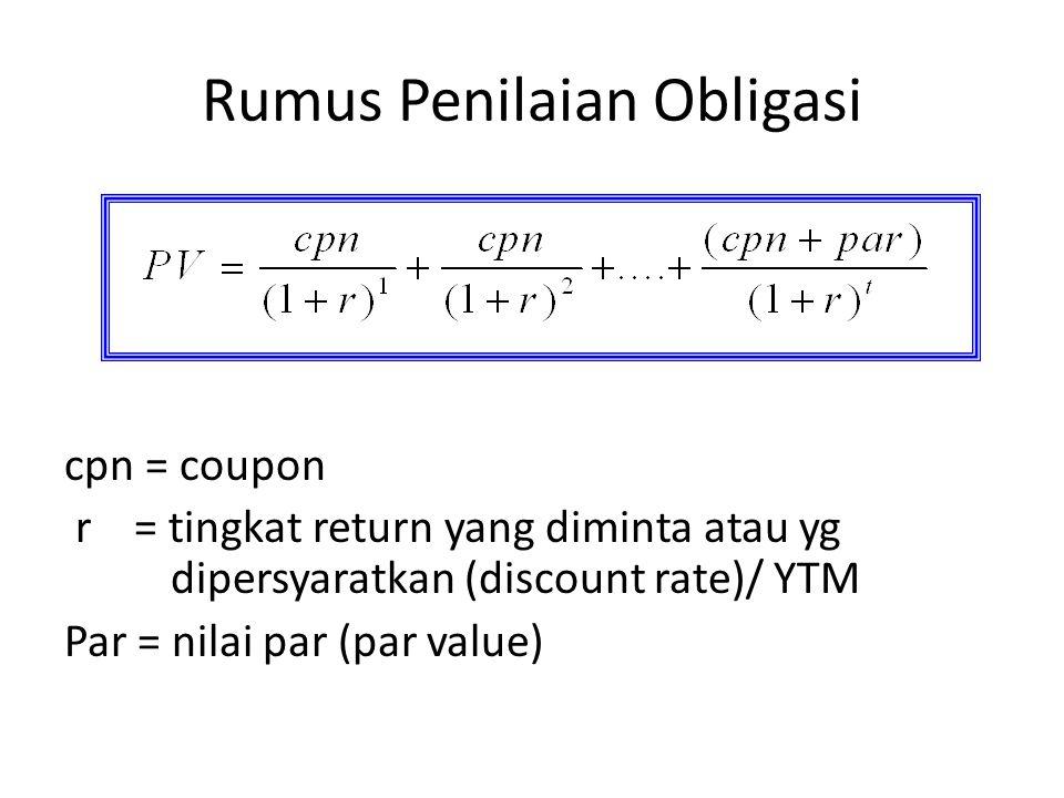 Rumus Penilaian Obligasi cpn = coupon r = tingkat return yang diminta atau yg dipersyaratkan (discount rate)/ YTM Par = nilai par (par value)