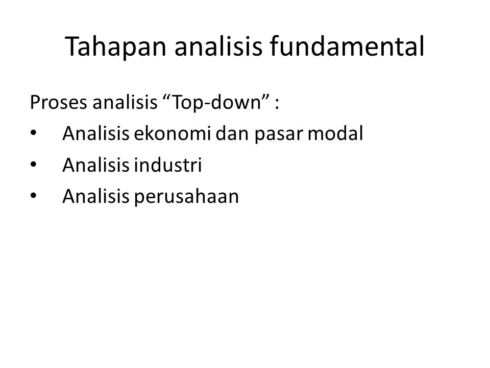 """Tahapan analisis fundamental Proses analisis """"Top-down"""" : Analisis ekonomi dan pasar modal Analisis industri Analisis perusahaan"""