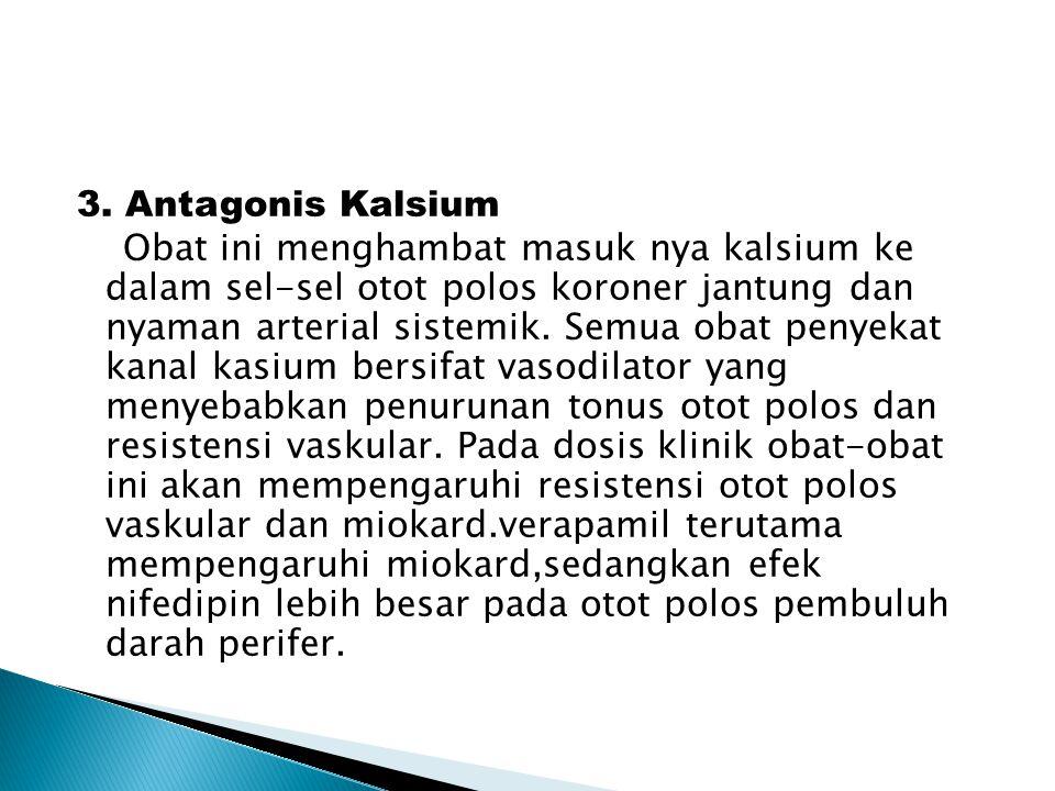 3. Antagonis Kalsium Obat ini menghambat masuk nya kalsium ke dalam sel-sel otot polos koroner jantung dan nyaman arterial sistemik. Semua obat penyek