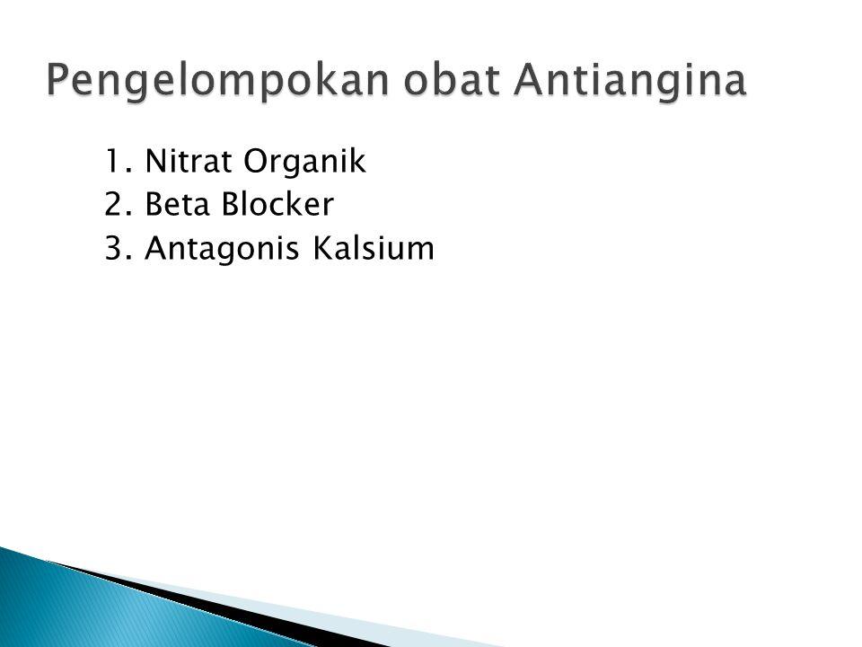 1. Nitrat Organik 2. Beta Blocker 3. Antagonis Kalsium