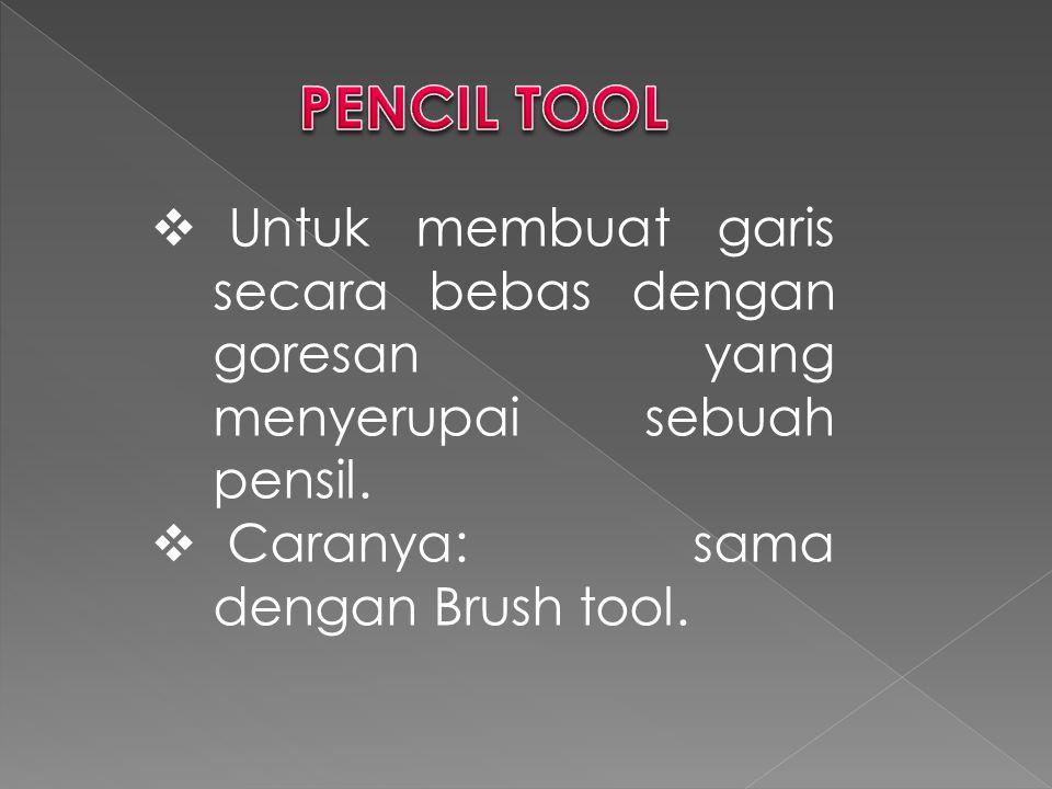  Untuk membuat garis secara bebas dengan goresan yang menyerupai sebuah pensil.  Caranya: sama dengan Brush tool.
