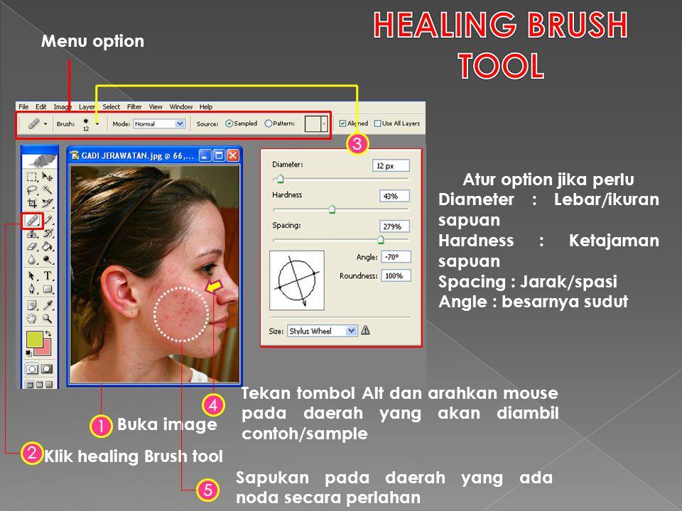 1 Buka image 2 Klik healing Brush tool Menu option 3 Atur option jika perlu Diameter : Lebar/ikuran sapuan Hardness : Ketajaman sapuan Spacing : Jarak