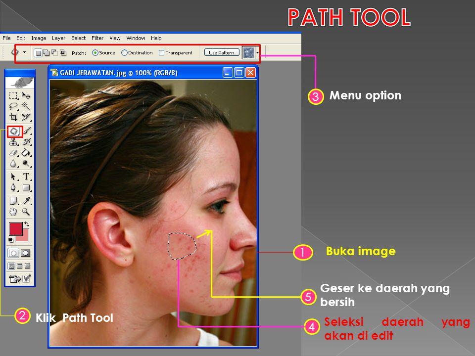 2 Klik Path Tool 1 Buka image 3 Menu option 4 Seleksi daerah yang akan di edit 5 Geser ke daerah yang bersih