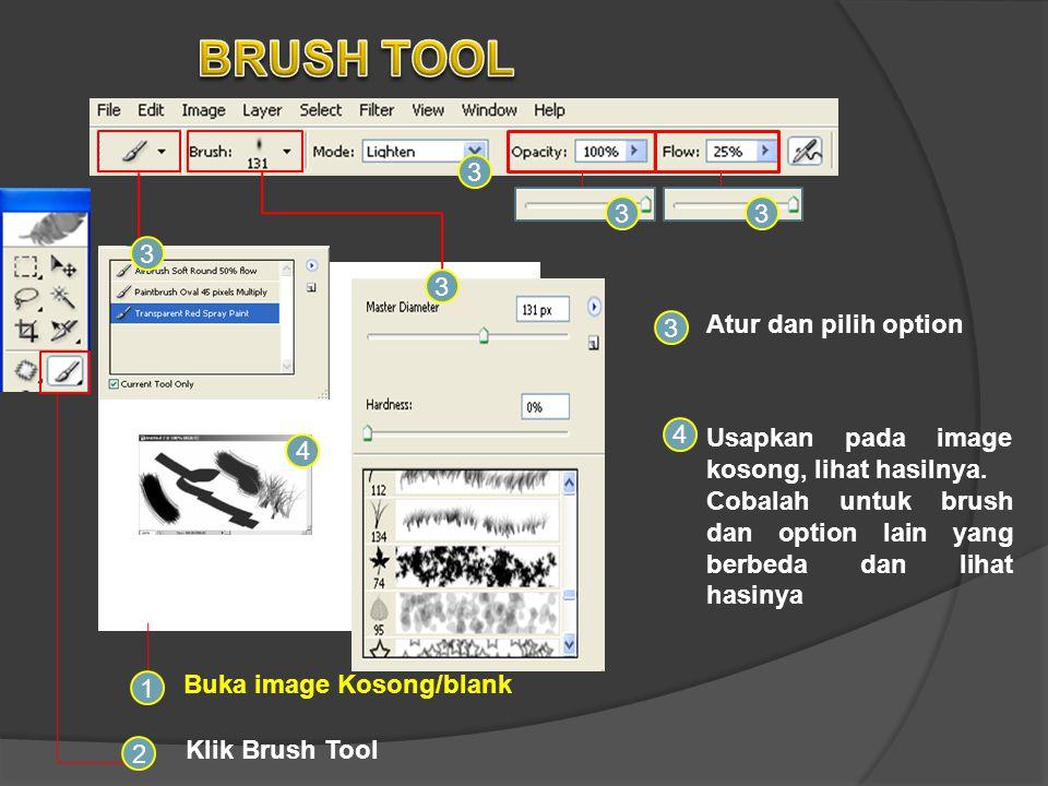 1 Buka image Kosong/blank Klik Brush Tool 2 Usapkan pada image kosong, lihat hasilnya. Cobalah untuk brush dan option lain yang berbeda dan lihat hasi