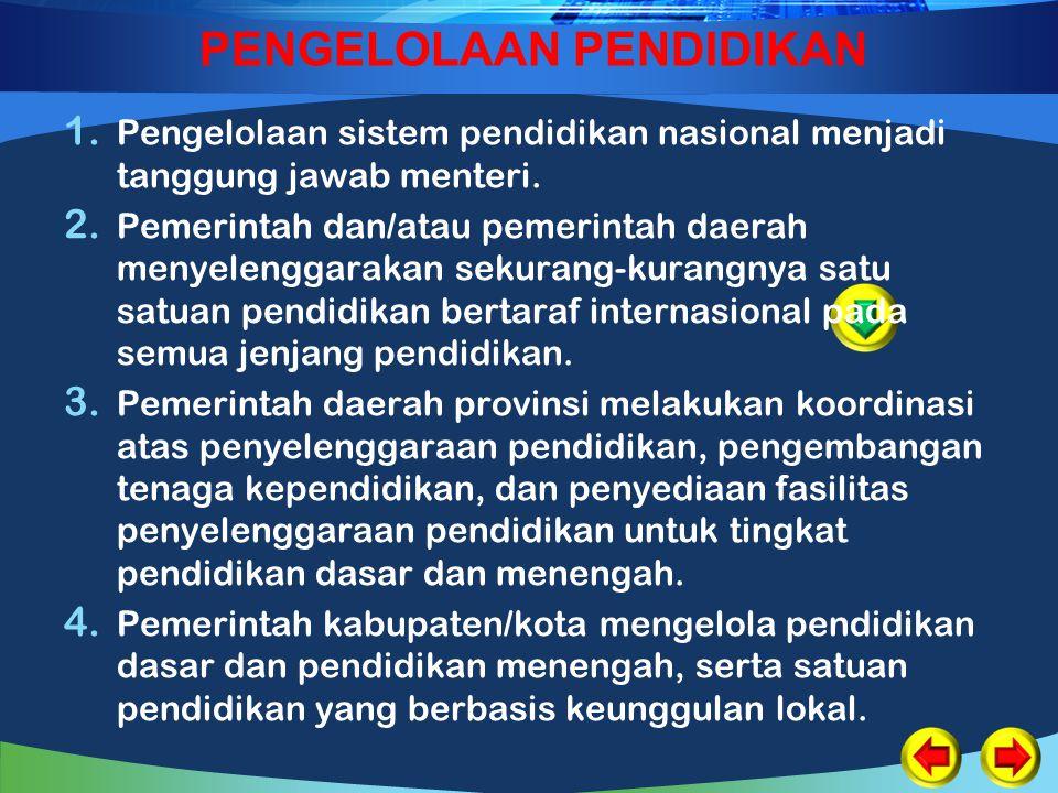 PENGELOLAAN PENDIDIKAN 1. Pengelolaan sistem pendidikan nasional menjadi tanggung jawab menteri. 2. Pemerintah dan/atau pemerintah daerah menyelenggar