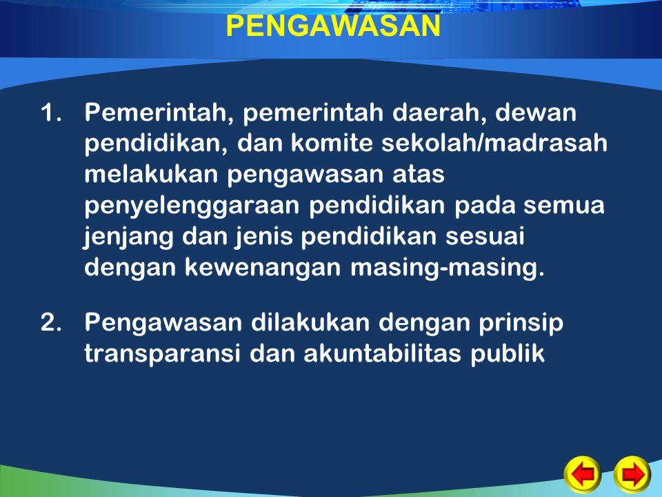 PENGAWASAN 1.Pemerintah, pemerintah daerah, dewan pendidikan, dan komite sekolah/madrasah melakukan pengawasan atas penyelenggaraan pendidikan pada se